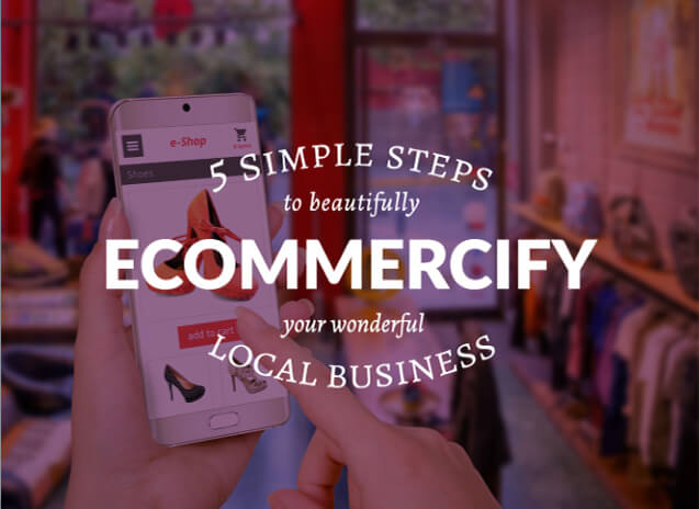 Ecommercify your business in 5 easy steps