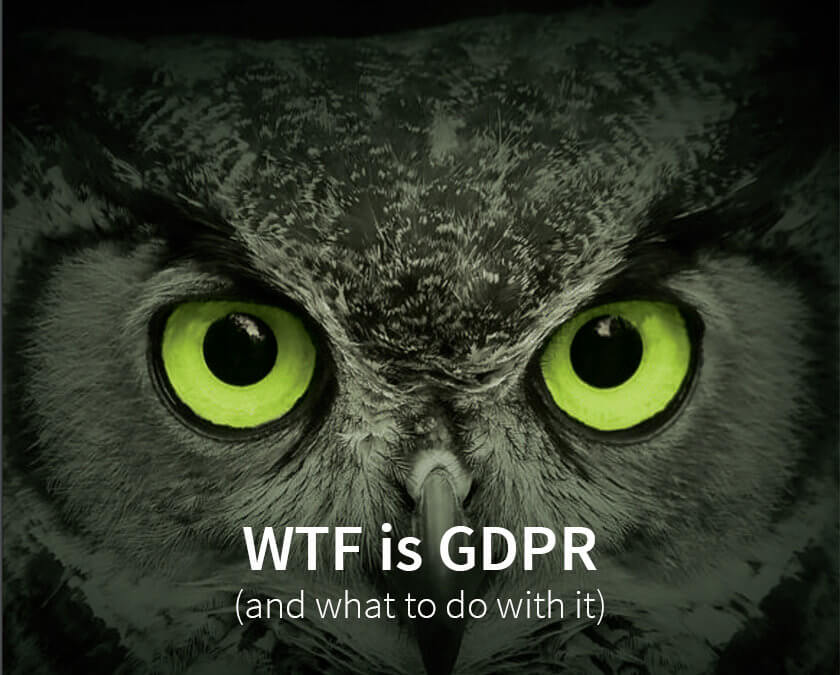WTF is GDPR (and what to do with it)