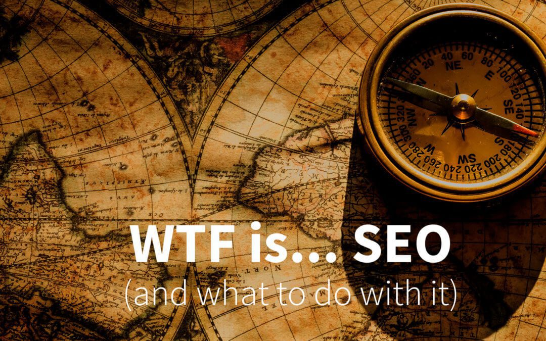 WTF is SEO (and what to do with it)