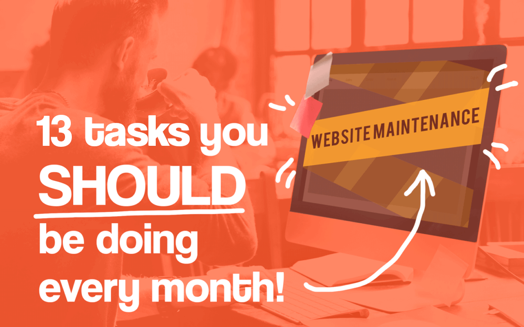 Website maintenance: 13 tasks you should be doing every month